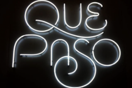 Que Paso, 2016 — Neon sign by Simon Walker and Phillip Niemeyer — Hey Baby Que Paso Written by Augie Meyers and Bill Sheffield Published by BMG Bumblebee (BMI) / Brujo Music (BMI) c/o BMG Rights Management (US) LLC Used by permission. All rights